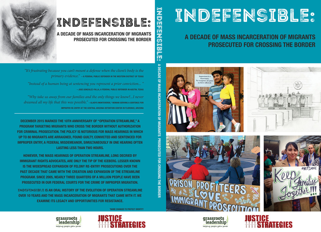 Indefensible Book Cover, Back Cover, and Spine, Summer 2016: http://grassrootsleadership.org/reports/indefensible-decade-mass-incarceration-migrants-prosecuted-crossing-border